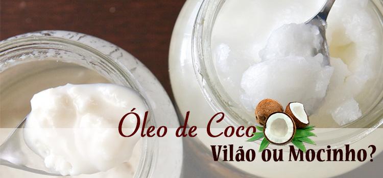 Óleo de coco, mocinho ou vilão da sua saúde?